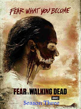 Fear the Walking Dead - The Complete Season Three