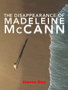 The Disappearance of Madeleine McCann - The Complete Season One